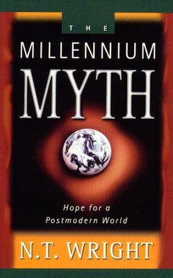 The Millennium Myth: Hope for a Postmodern World         -     By: N.T. Wright
