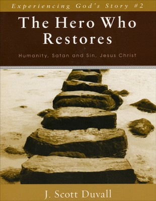 The Hero Who Restores: Humanity, Satan, and Sin, Jesus Christ  -     By: J. Scott Duvall