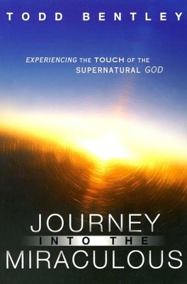 Journey Into The Miraculous  -     By: Todd Bentley