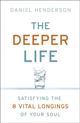 Deeper Life, The: Satisfying the 8 Vital Longings of Your Soul - eBook  -     By: Daniel Henderson