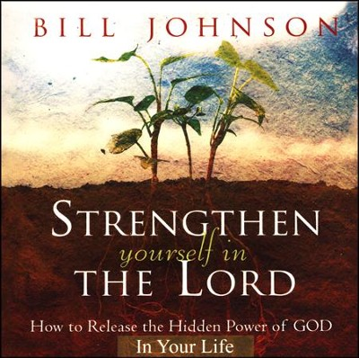 Strengthen Yourself in the Lord: How to Release the Hidden Power of God in Your Life (audio book)  -     By: Bill Johnson