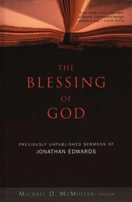 The Blessing of God: Previously Unpublished Sermons of Jonathan Edwards  -     Edited By: Michael D. McMullen     By: Edited by Michael D. McMullen