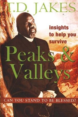 Insights to Help You Survive the Peaks & Valleys: Can   You Stand to Be Blessed?  -     By: T.D. Jakes