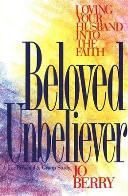 Beloved Unbeliever: Loving Your Husband into the Faith   -     By: Jo Berry