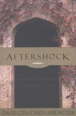 Aftershock:  Help, Hope, and Healing in the Wake of Suicide  -     By: David Cox, Candy Arrington