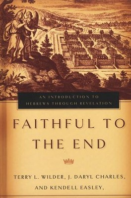 Faithful to the End: An Introduction to Hebrews Through Revelation  -     By: Terry Wilder, J. Daryl Charles, Kendell Easley