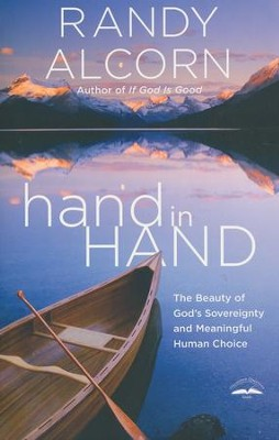 Hand in Hand: The Beauty of God's Sovereignty and Meaningful Human Choice  -     By: Randy Alcorn