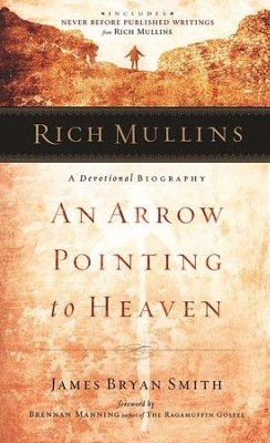 Rich Mullins: An Arrow Pointing to Heaven, A Devotional Biography  -     By: James Bryan Smith