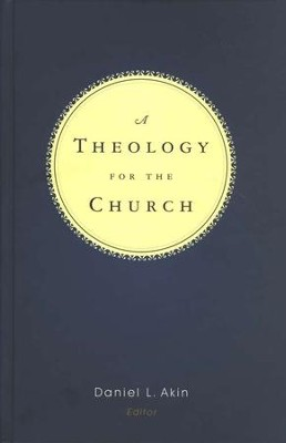 A Theology for the Church  -     Edited By: Daniel L. Akin     By: Edited by Daniel L. Akin