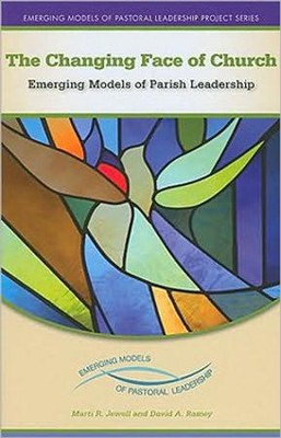 The Changing Face of the Church: Emerging Models of Parish Leadership  -     By: Marti R. Jewell, David A. Ramey