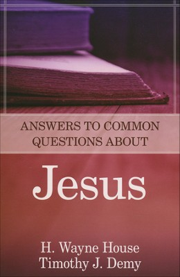 Answers to Common Questions About Jesus  -     By: H. Wayne House, Timothy J. Demy
