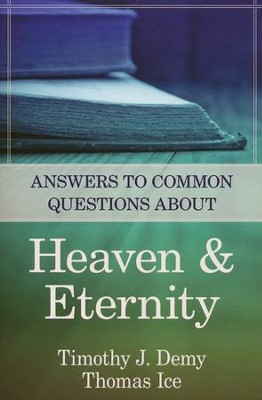 Answers to Common Questions about Heaven and Eternity  -     By: Timothy J. Demy, Thomas Ice