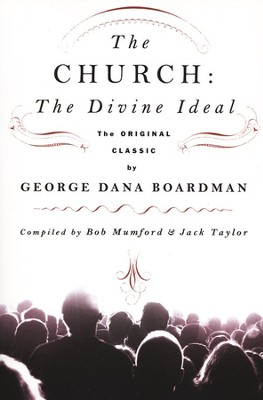 The Church: The Divine Ideal: The Original Classic by George Dana Boardman  -     By: Bob Mumford, Jack Taylor