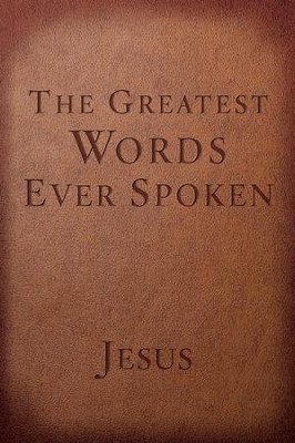 The Greatest Words Ever Spoken Red Letter Edition: Everything Jesus Said About You, Your Life, and Everything Else  -     By: Steven K. Scott