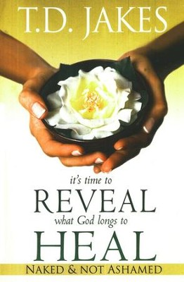 It's Time to Reveal What God Longs to Heal: Naked and Not Ashamed  -     By: T.D. Jakes