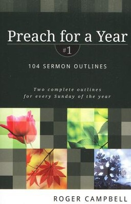 Preach for a Year: 104 Sermon Outlines, Volume 1   -     By: Roger Campbell