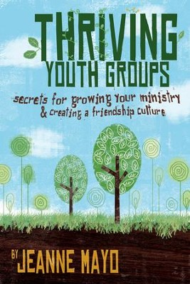 Thriving Youth Groups: Secrets for Growing Your Ministry  -     By: Jeanne Mayo