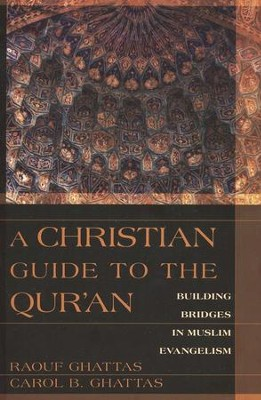 A Christian Guide to The Qur'an: Building Bridges in Muslim Evangelism  -     By: Rauof Ghattas, Carol B. Ghattas