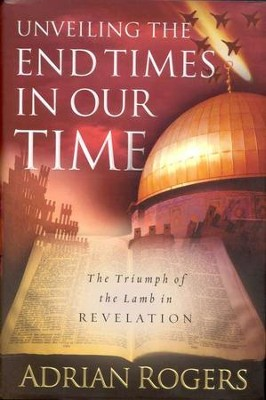 Unveiling the End Times in Our Time: The Triumph of the Lamb in Revelation  -     By: Adrian Rogers