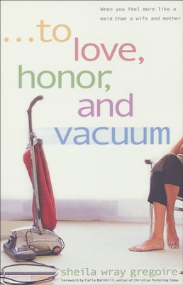 To Love, Honor and Vacuum  -     By: Sheila Wray Gregoire