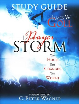 Prayer Storm Study Guide: The Hour That Changes the World  -     By: James W. Goll