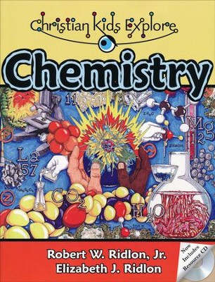 Christian Kids Explore Chemistry, Second Edition   -     By: Robert W. Ridlon Jr., Elizabeth J. Ridlon
