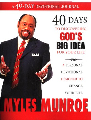 40 Days to Discovering God's Big Idea for Your Life: A Personal Devotional Designed to Change Your Life  -     By: Myles Munroe