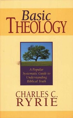 Basic Theology: A Popular Systematic Guide to  Understanding Biblical Truth  -     By: Charles C. Ryrie