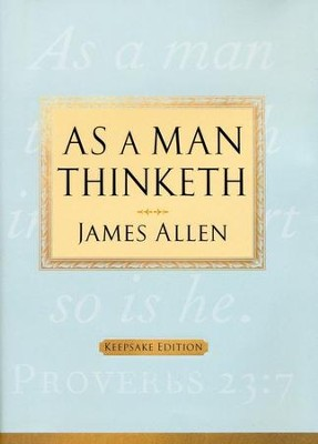 As a Man Thinketh Keepsake Edition  -     By: James Allen
