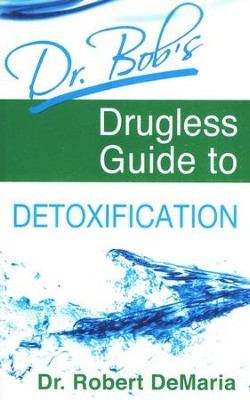 Dr. Bob's Drugless Guide to Detoxification  -     By: Robert DeMaria