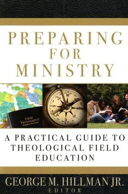 Preparing For Ministry: A Practical Guide to Theological Field Education  -     By: George M. Hillman Jr.