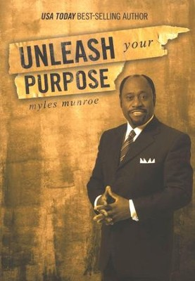 Unleash Your Purpose  -     By: Myles Munroe
