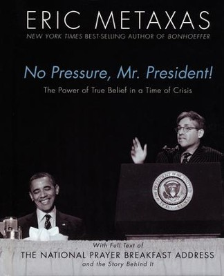 No Pressure, Mr. President!: The Power Of True Belief In A Time Of Crisis  -     By: Eric Metaxas