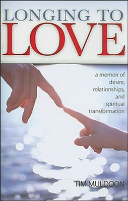 Longing to Love: A Memoir of Desire, Relationships, and Spiritual Transformation  -     By: Tim Muldoon
