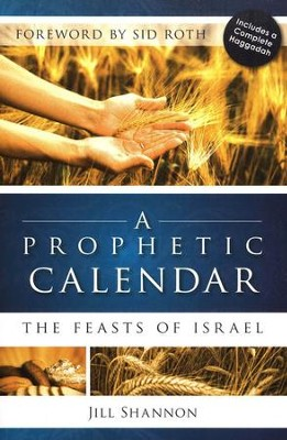 Prophetic Calendar: The Feasts of Israel  -     By: Jill Shannon