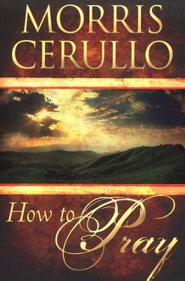 How to Pray  -     By: Morris Cerullo