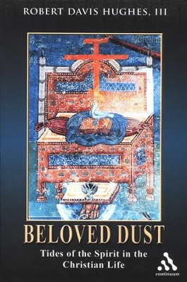 Beloved Dust: Tides of the Spirit in the Christian Life  -     By: Robert Hughes