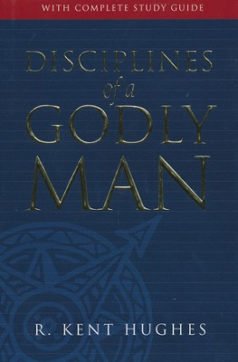 Disciplines of a Godly Man, 10th Anniversary Edition   -     By: R. Kent Hughes