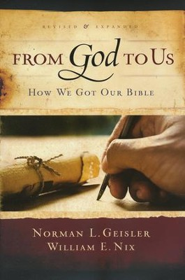 From God to Us: How We Got Our Bible  -     By: Norman Geisler, William Nix