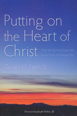 Putting on the Heart of Christ: How the Spiritual Exercises Invite Us to a Virtuous Life  -     By: Gerald M. Fagin