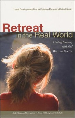 Retreat in the Real World: Finding Intimacy with God Wherever You Are  -     By: Andy Alexander S.J., Maureen McCann Waldron
