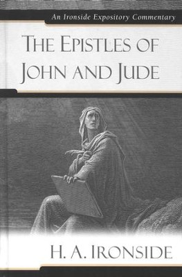 The Epistles of John and Jude: An Ironside Expository Commentary  -     By: H.A. Ironside