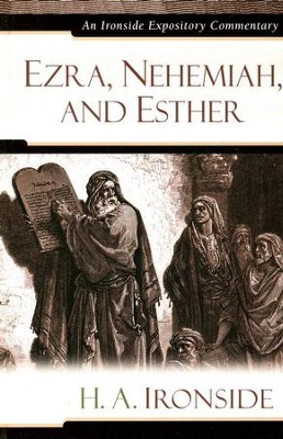 Ezra, Nehemiah, and Esther: An Ironside Expository Commentary  -     By: H.A. Ironside
