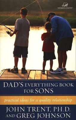 Dad's Everything Book for Sons: Practical Ideas for a Quality Relationship  -     By: John Trent, Greg Johnson