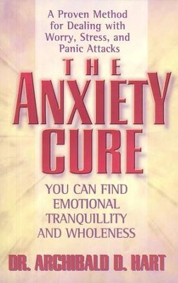 The Anxiety Cure   -     By: Dr. Archibald D. Hart