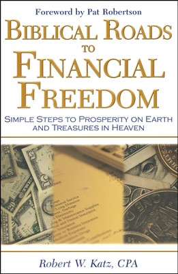 Biblical Roads to Financial Freedom   -     By: Robert W. Katz CPA