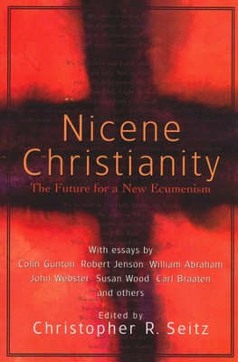 Nicene Christianity: The Future for a New Ecumenism  -     Edited By: Christopher Seitz