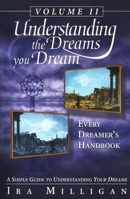 Understanding the Dreams You Dream, Volume 2     -     By: Ira Milligan