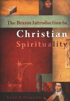 The Brazos Introduction to Christian Spirituality  -     By: Evan Howard
