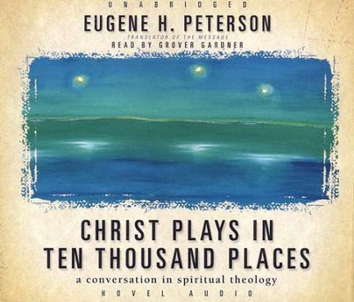 Christ Plays in Ten Thousand Places - Audiobook on CD   -     By: Eugene H. Peterson
